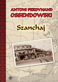 okładka Szanchaj, Ebook   Antoni Ferdynand Ossendowski