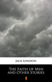 okładka The Faith of Men and Other Stories, Ebook | Jack London