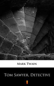 okładka Tom Sawyer, Detective, Ebook   Mark Twain