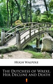 okładka The Dutchess of Wrexe, Her Decline and Death, Ebook | Hugh Walpole