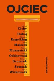 okładka Ojciec, Ebook | Michał Witkowski, Jakub Małecki, Łukasz Orbitowski, Jacek Dukaj, Andrzej Muszyński, Ziemowit Szczerek, Michał Cichy, Wit Szostak, Wojciech Engelking