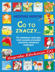 okładka CO TO ZNACZY..., Ebook | Grzegorz Kasdepke