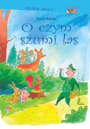 okładka O czym szumi las, Ebook | Paweł Wakuła