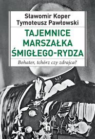 okładka Tajemnice Marszałka Śmigłego_Rydza, Ebook | Tymoteusz Pawłowski, Sławomir Koper