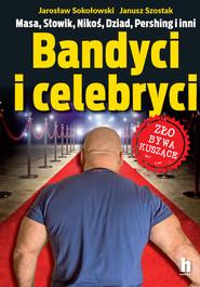okładka Bandyci i celebryci, Ebook | Janusz Szostak, Jarosław Sokołowski