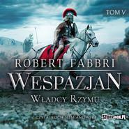 okładka Wespazjan. Tom V. Władcy Rzymu, Audiobook | Robert Fabbri