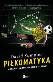 okładka Piłkomatyka. Matematyczne piękno futbolu, Ebook | David Sumpter