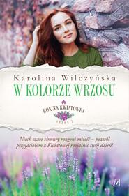 okładka Rok na Kwiatowej. Tom 7. W kolorze wrzosu, Ebook | Karolina Wilczyńska