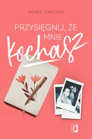 okładka Przysięgnij, że mnie kochasz, Ebook | Renée Carlino