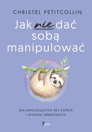 okładka Jak nie dać sobą manipulować, Ebook | Christel Petitcollin