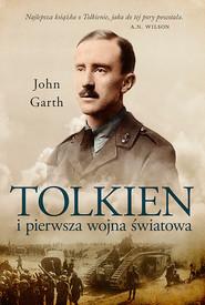 okładka Tolkien i pierwsza wojna światowa. U progu Śródziemia, Ebook | Garth John