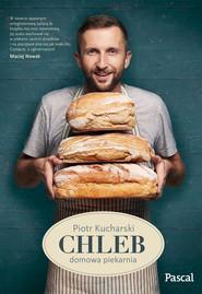okładka Chleb. Domowa piekarnia, Ebook | Kucharski Piotr