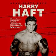 okładka Harry Haft. Historia boksera z Bełchatowa. Od piekła Auschwitz do walki z Rockym Marciano, Audiobook   Alan Scott Haft