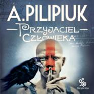 okładka Przyjaciel człowieka, Audiobook | Andrzej Pilipiuk