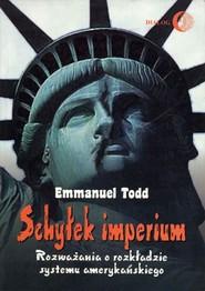 okładka Schyłek imperium. Rozważania o rozkładzie systemu amerykańskiego, Ebook   Emmanuel Todd