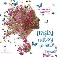 okładka Dzisiaj należy do mnie, Audiobook   Agnieszka Dydycz