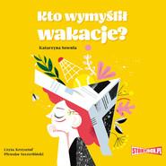 okładka Kto wymyślił wakacje?, Audiobook | Katarzyna Sowula