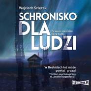 okładka Schronisko dla ludzi, Audiobook | Wojciech  Szlęzak