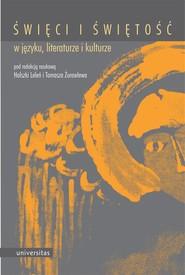 okładka Święci i świętość w języku, literaturze i kulturze, Ebook | Halszka  Leleń, Tomasz  Żurawlew