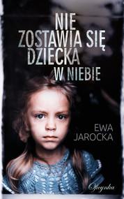 okładka Nie zostawia się dziecka w niebie, Ebook | Jarocka Ewa