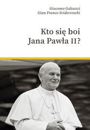 okładka Kto się boi Jana Pawła II?, Ebook   Gian Franco Svidercoschi, Giacomo Galeazzi