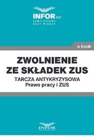 okładka Zwolnienie ze składek ZUS.Tarcza antykryzysowa.Prawo Pracy i ZUS, Ebook | Praca Zbiorowa