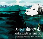okładka Kochanie, zabiłam nasze koty, Audiobook | Dorota Masłowska