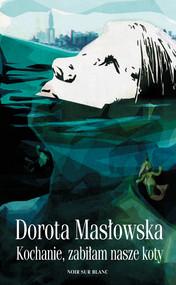 okładka Kochanie, zabiłam nasze koty, Ebook | Dorota Masłowska