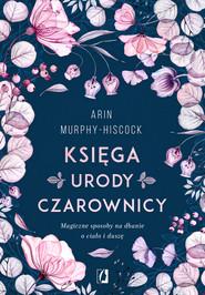 okładka Księga urody czarownicy, Ebook | Arin Murphy-Hiscock