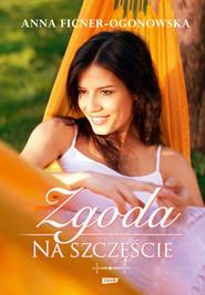 okładka Zgoda na szczęście, Ebook | Anna Ficner-Ogonowska