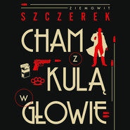 okładka Cham z kulą w głowie, Audiobook | Ziemowit Szczerek