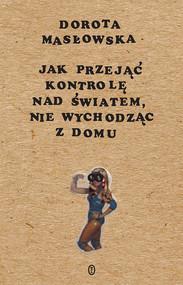 okładka Jak przejąć kontrolę nad światem, nie wychodząc z domu, Ebook | Dorota Masłowska