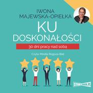 okładka Ku doskonałości. 30 dni pracy nad sobą, Audiobook | Iwona  Majewska-Opiełka