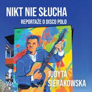 okładka Nikt nie słucha. Reportaże o disco polo, Audiobook | Judyta Sierakowska