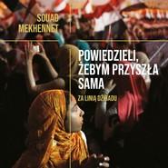 okładka Powiedzieli, żebym przyszła sama, Audiobook | Souad  Mekhennet