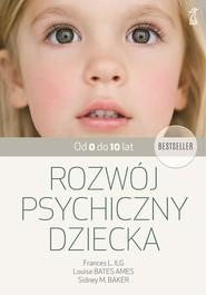 okładka Rozwój psychiczny dziecka od 0 do 10 lat, Ebook | Sidney M. Baker, Frances L. Ilg, Louise Bates Ames