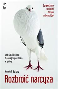 okładka Rozbroić narcyza. Jak radzić sobie z osobą zapatrzoną w siebie, Ebook | Wendy T. Behary