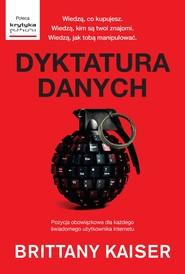 okładka Dyktatura danych (Kulisy działania Cambridge Analytica. ), Ebook   Kaiser Brittany