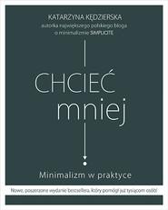 okładka Chcieć mniej. Minimalizm w praktyce (wydanie 2020), Książka | Katarzyna Kędzierska