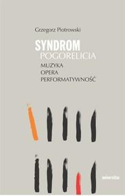 okładka Syndrom Pogorelicia. Muzyka – opera – performatywność, Ebook   Grzegorz  Piotrowski