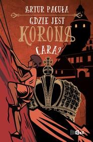 okładka Gdzie jest korona cara?, Ebook | Artur Pacuła