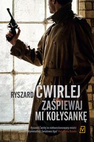 okładka Zaśpiewaj mi kołysankę, Ebook | Ryszard Ćwirlej