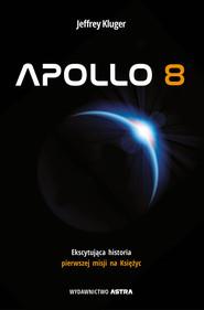 okładka Apollo 8. Ekscytująca historia pierwszej misji na Księżyc, Ebook | Jeffrey  Kluger