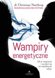 okładka Wampiry energetyczne. Jak je rozpoznać i uwolnić się od szkodliwych relacji, Ebook | Northrup Christiane