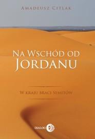okładka Na wschód od Jordanu. W kraju braci Semitów, Ebook | Citlak Amadeusz