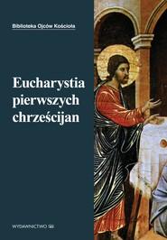 okładka Eucharystia pierwszych chrześcijan, Ebook   Marek Starowieyski