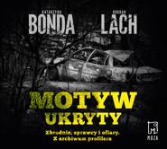 okładka Motyw ukryty. Zbrodnie, sprawcy i ofiary. Z archiwum profilera, Audiobook | Katarzyna Bonda, Bogdan Lach
