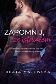 okładka Zapomnij, że istniałem, Ebook | Beata Majewska