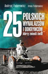 okładka 25 polskich wynalazców i odkrywców, którzy zmienili świat, Ebook   Andrzej Fedorowicz, Irena Fedorowicz