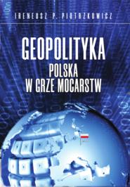 okładka Geopolityka. Polska w grze mocarstw, Ebook | Ireneusz P. Piotrzkowicz